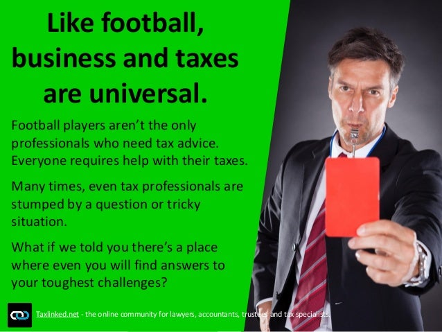 Like football, business and taxes are universal. Football players aren't the only professionals who need tax advice. Every...