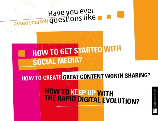 ave you ever H uestions like asked yourself q  et started with how to g social media?  how to keep up with the rapid digit...
