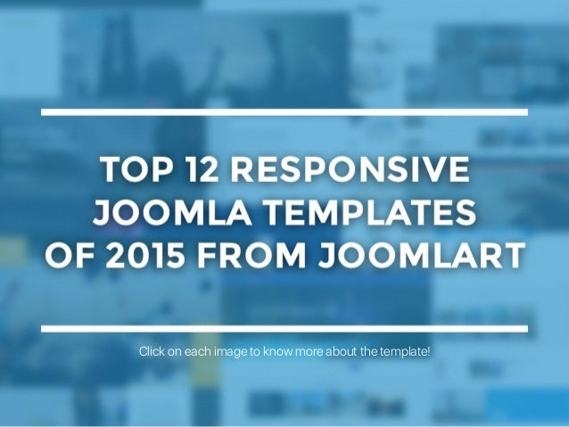 Top 12 responsive Joomla templates of 2015 from JoomlArt Click on each image to know more about the template!
