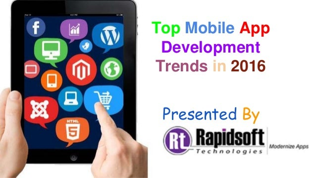 Top Mobile App Development Trends in 2016 Presented By