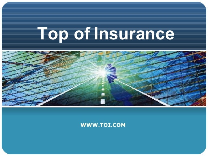 Top of Insurance WWW.TOI.COM