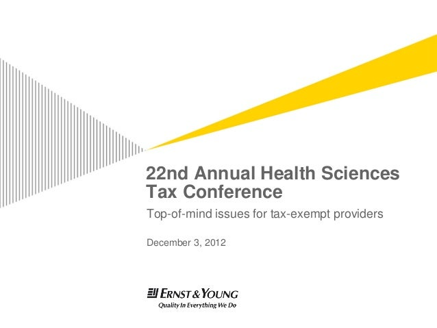 22nd Annual Health SciencesTax ConferenceTop-of-mind issues for tax-exempt providersDecember 3, 2012