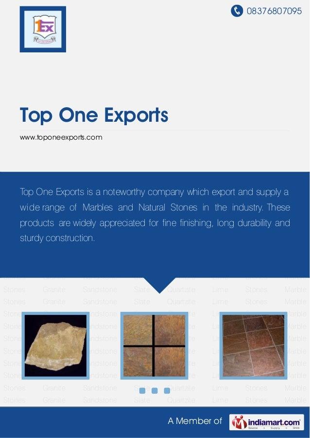 08376807095 A Member of Top One Exports www.toponeexports.com Sandstone Slate Quartzite Lime Stones Marble Stones Granite ...