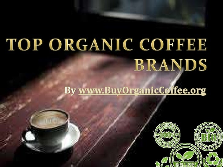 Top organic coffee brands come  from great coffee grown by      organic techniques. Originally coffee production       was...