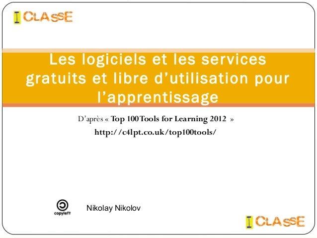 D'après «Top 100Tools for Learning 2012 » http://c4lpt.co.uk/top100tools/ Les logiciels et les services gratuits et libr...