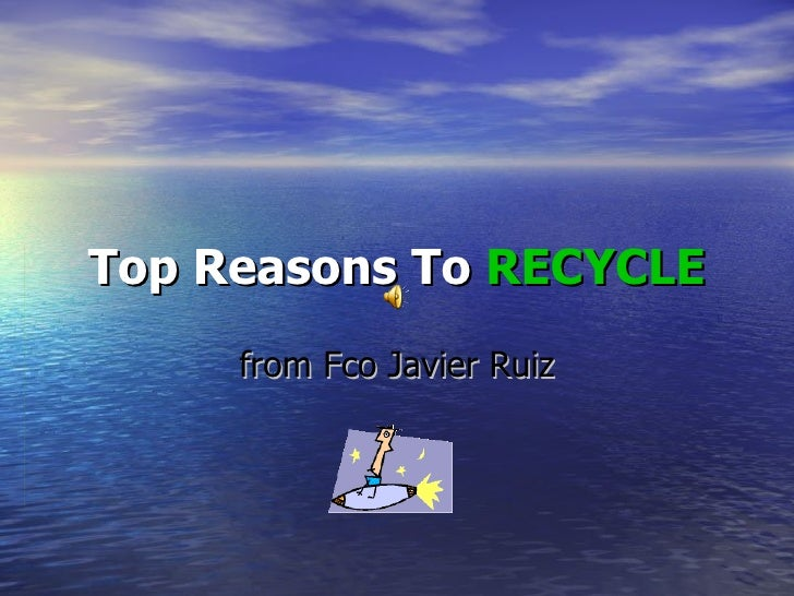 Top Reasons To   RECYCLE from Fco Javier Ruiz