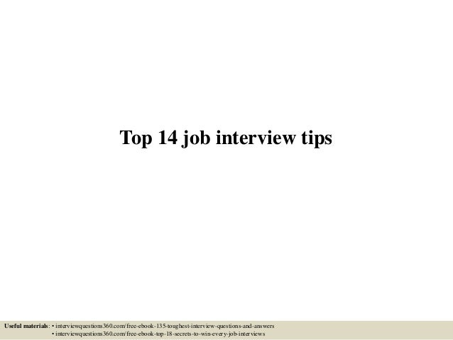 Top 14 job interview tips Useful materials: • interviewquestions360.com/free-ebook-135-toughest-interview-questions-and-an...