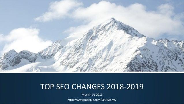 TOP SEO CHANGES 2018-2019 Munich 01-2019 https://www.meetup.com/SEO-Moms/