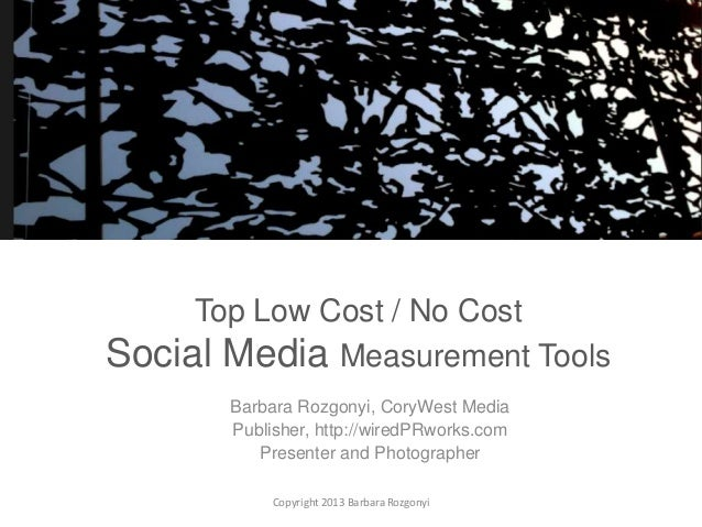 Top Low Cost / No Cost Social Media Measurement Tools Barbara Rozgonyi, CoryWest Media Publisher, http://wiredPRworks.com ...