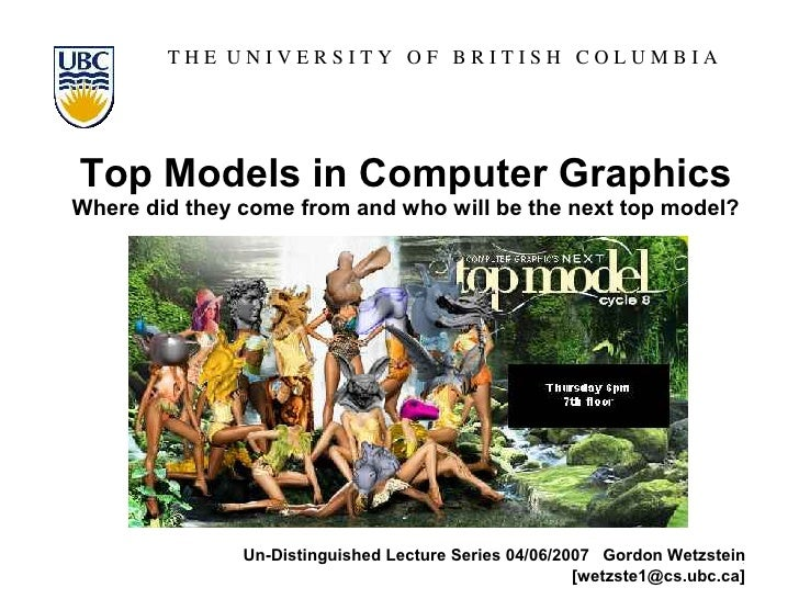 THE UNIVERSITY OF BRITISH COLUMBIA      Top Models in Computer Graphics Where did they come from and who will be the next ...