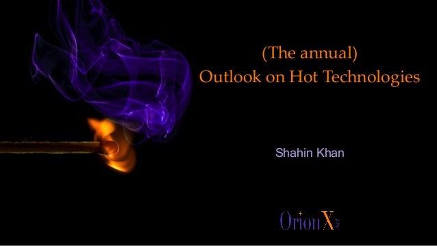 (The annual) Outlook on Hot Technologies Shahin Khan