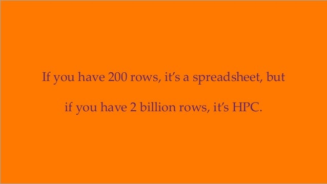 If you have 200 rows, it's a spreadsheet, but if you have 2 billion rows, it's HPC. ©2018 OrionX.net 14