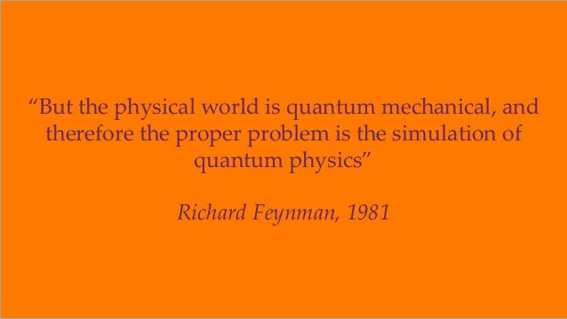 """""""But the physical world is quantum mechanical, and therefore the proper problem is the simulation of quantum physics"""" Rich..."""