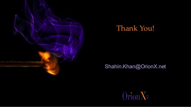 Thank You! Shahin.Khan@OrionX.net