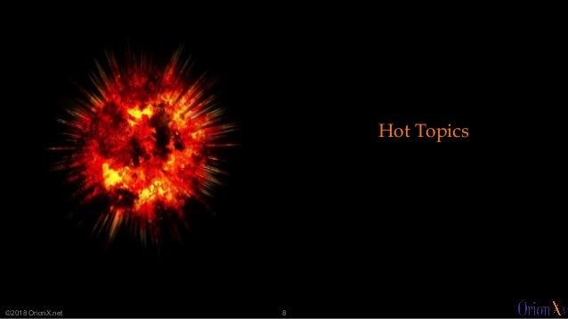 ©2018 OrionX.net 8 Hot Topics