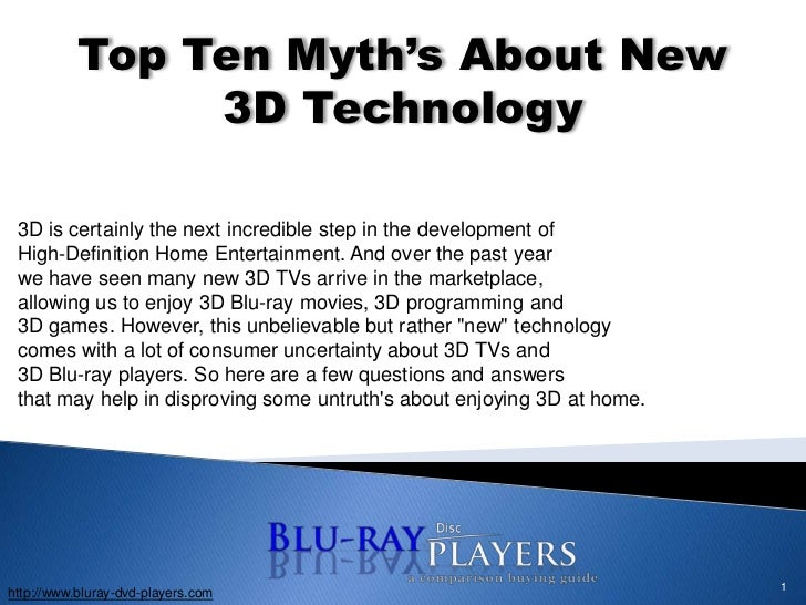 1<br />Top Ten Myth's About New<br />3D Technology<br />3D is certainly the next incredible step in the development of<br ...