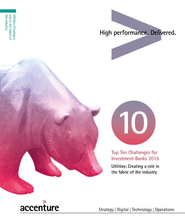 Utilities: Creating a role in the fabric of the industry Top Ten Challenges for Investment Banks 2015 10 Utilities:Creatin...