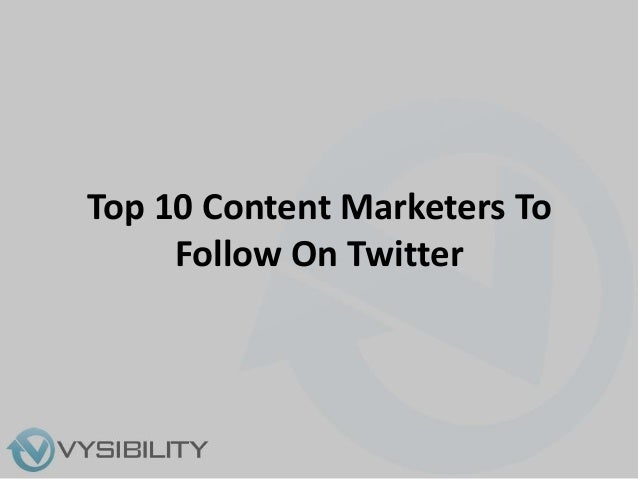 Top 10 Content Marketers To     Follow On Twitter