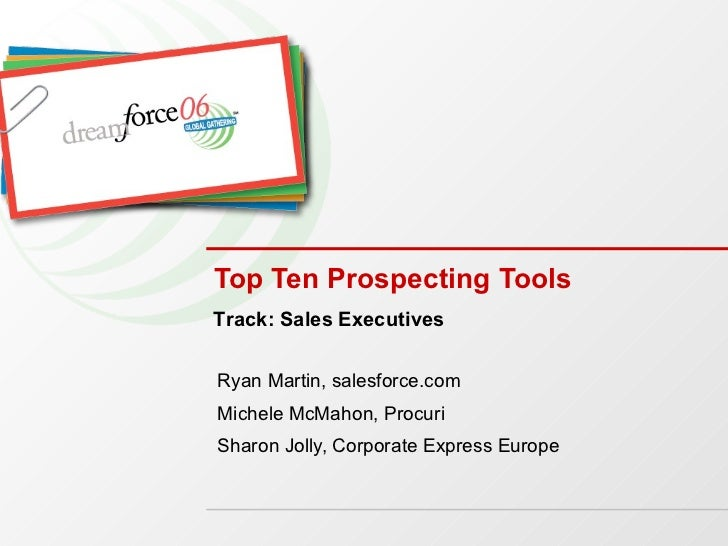Top Ten Prospecting Tools Ryan Martin, salesforce.com Michele McMahon, Procuri Sharon Jolly, Corporate Express Europe Trac...
