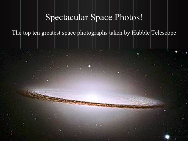 Spectacular Space Photos! The top ten greatest space photographs taken by Hubble Telescope