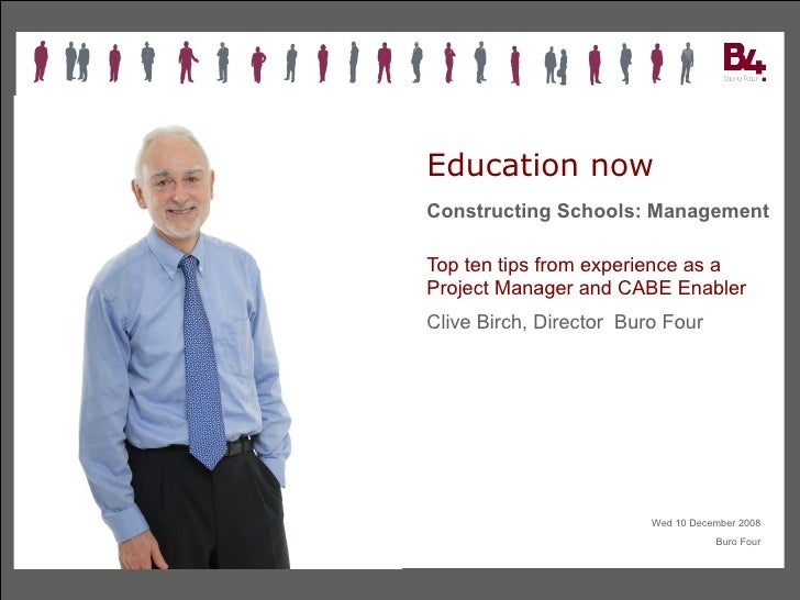 Education now Constructing Schools: Management Top ten tips from experience as a Project Manager and CABE Enabler  Clive B...