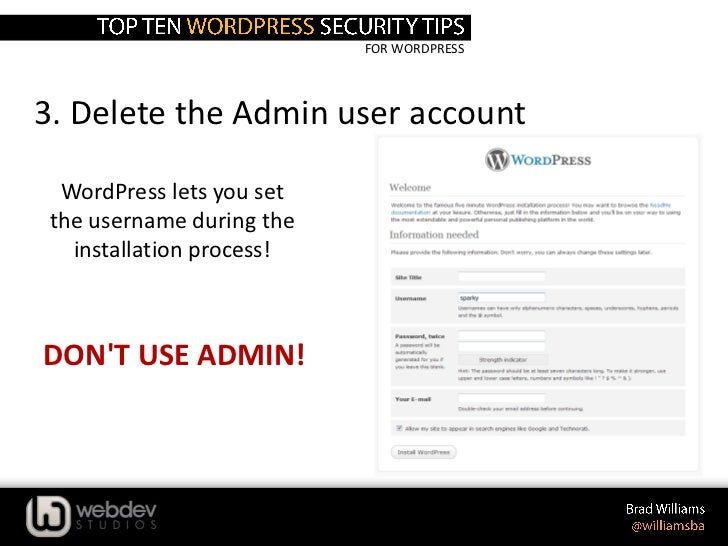 FOR WORDPRESS3. Delete the Admin user account  WordPress lets you set the username during the   installation process!DONT ...