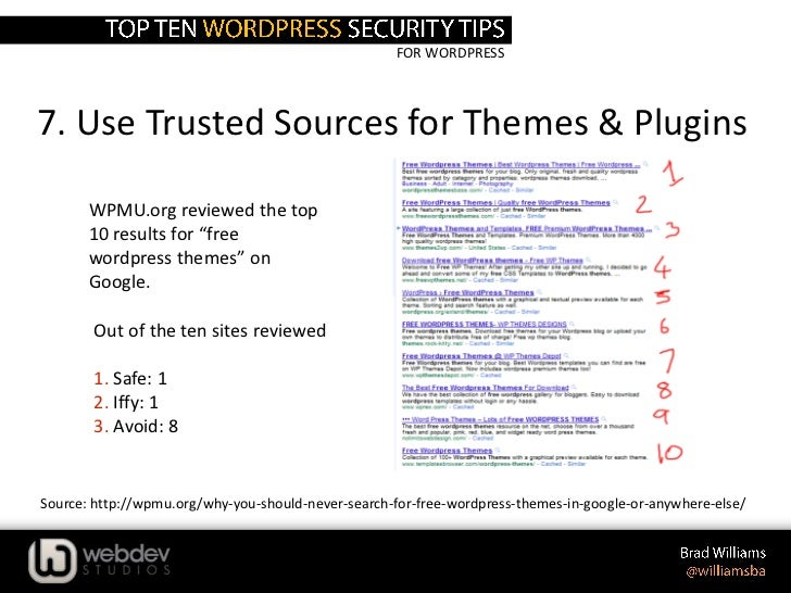 "FOR WORDPRESS7. Use Trusted Sources for Themes & Plugins       WPMU.org reviewed the top       10 results for ""free       ..."