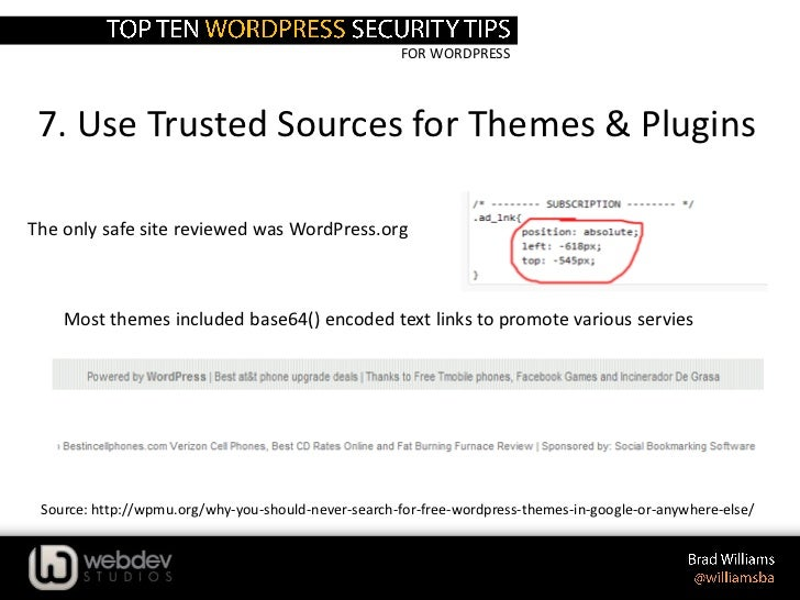FOR WORDPRESS 7. Use Trusted Sources for Themes & PluginsThe only safe site reviewed was WordPress.org    Most themes incl...