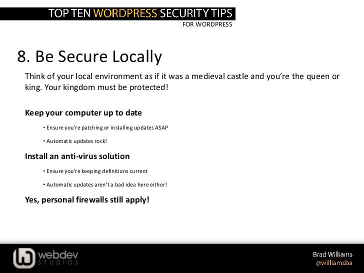 FOR WORDPRESS8. Be Secure Locally Think of your local environment as if it was a medieval castle and you're the queen or k...