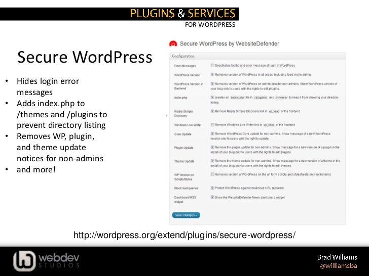 FOR WORDPRESS   Secure WordPress• Hides login error  messages• Adds index.php to  /themes and /plugins to  prevent directo...