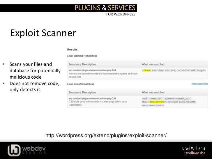 FOR WORDPRESS   Exploit Scanner• Scans your files and  database for potentially  malicious code• Does not remove code,  on...