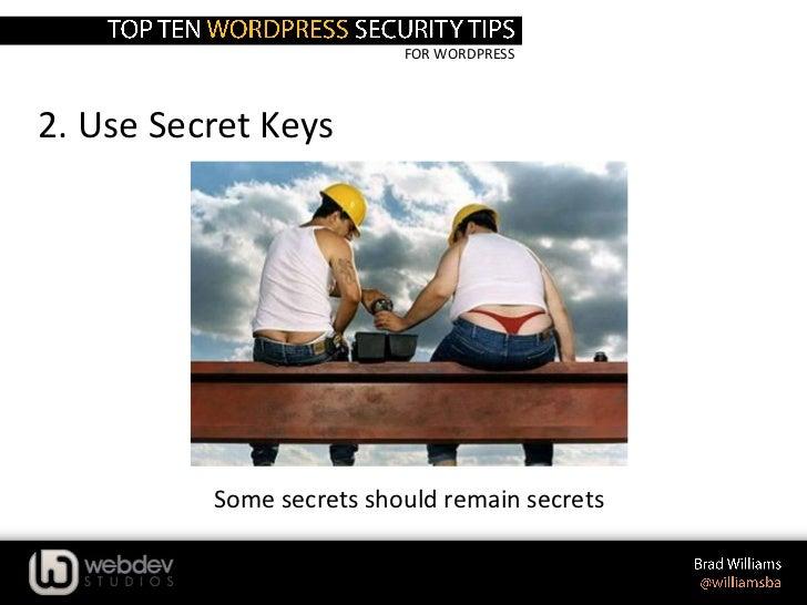 FOR WORDPRESS2. Use Secret Keys          Some secrets should remain secrets