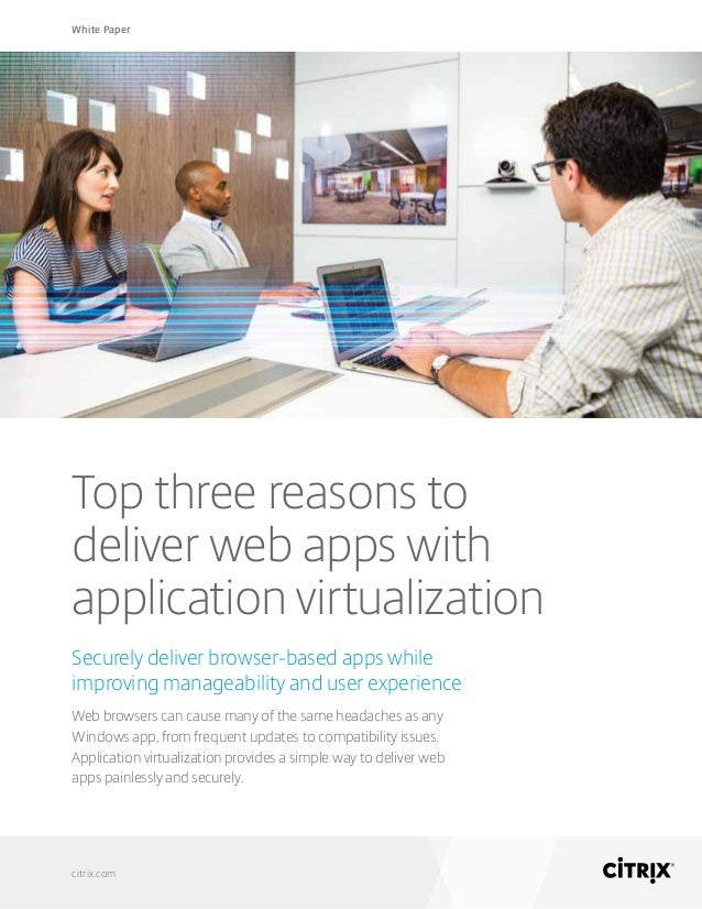 White Paper citrix.com Top three reasons to deliver web apps with application virtualization Securely deliver browser-base...