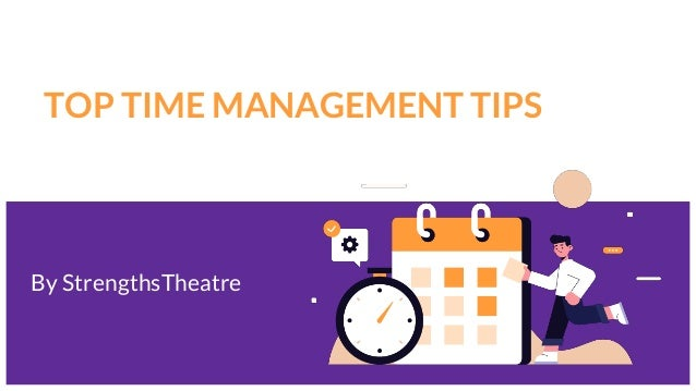 TOP TIME MANAGEMENT TIPS By StrengthsTheatre