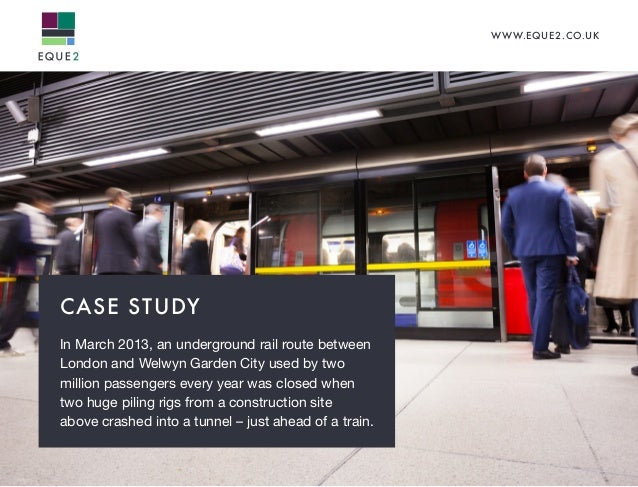 WWW.EQUE2.CO.UK CASE STUDY In March 2013, an underground rail route between London and Welwyn Garden City used by two mill...
