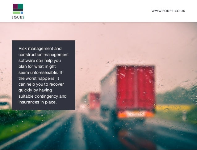 WWW.EQUE2.CO.UK Risk management and construction management software can help you plan for what might seem unforeseeable. ...