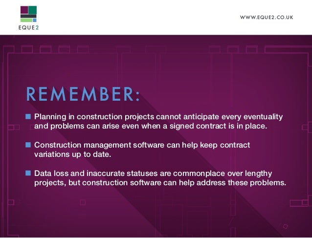 WWW.EQUE2.CO.UK REMEMBER: Planning in construction projects cannot anticipate every eventuality and problems can arise eve...