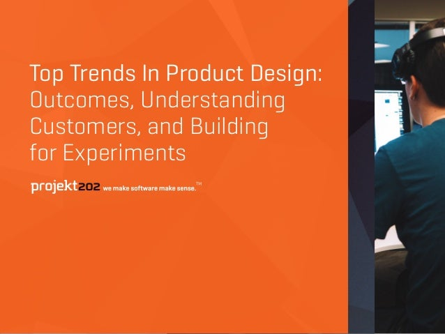 Top Trends In Product Design: Outcomes, Understanding Customers, and Building 