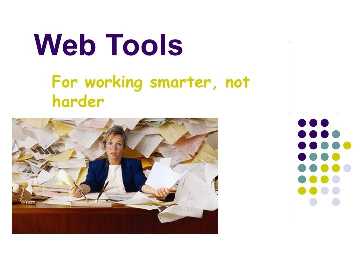 Web Tools For working smarter, not harder
