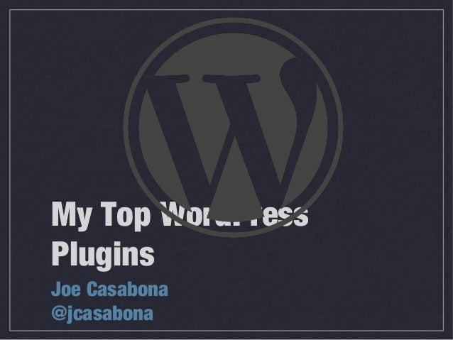 My Top WordPress Plugins Joe Casabona @jcasabona