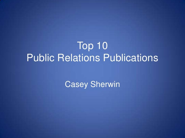 Top 10Public Relations Publications<br />Casey Sherwin<br />