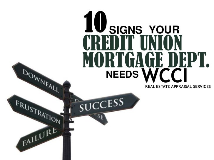 10 SIGNS YOURCREDIT UNIONMORTGAGE DEPT.   NEEDS WCCI        REAL ESTATE APPRAISAL SERVICES