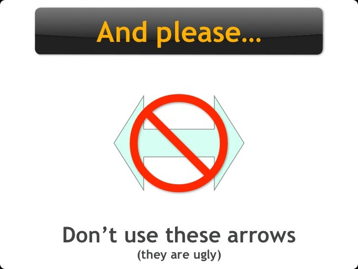 And please…          Don't use these arrows        (they are ugly)