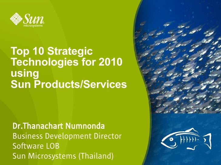 Top 10 Strategic Technologies for 2010 using Sun Products/Services   Dr.Thanachart Numnonda Business Development Director ...