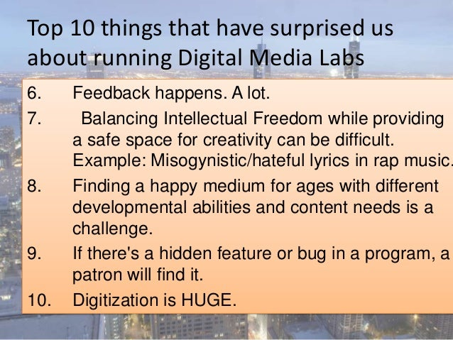 Top 10 things that have surprised us about running Digital Media Labs 6. Feedback happens. A lot. 7. Balancing Intellectua...