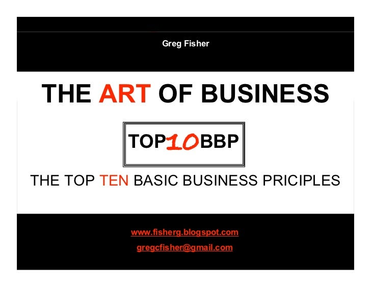 Greg Fisher  TOP 10BBP  THE ART OF BUSINESS            TOP    10BBP THE TOP TEN BASIC BUSINESS PRICIPLES              www....