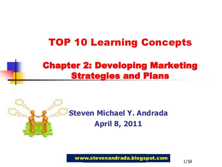 TOP 10 Learning Concepts Chapter 2: Developing MarketingStrategies and Plans<br />Steven Michael Y. Andrada<br />April 8, ...