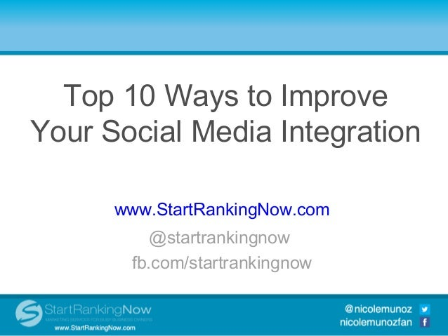 Top 10 Ways to ImproveYour Social Media IntegrationTop 10 Ways to Improve Your  Social Media Integration     www.StartRank...