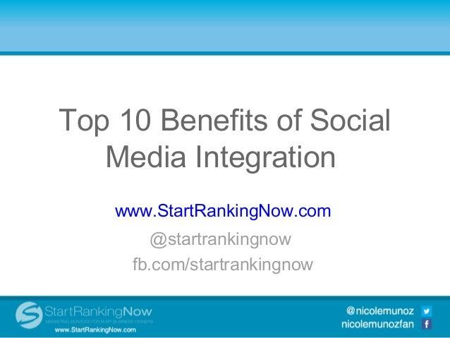 Top 10 Benefits of Social     Media IntegrationTop 10 Benefits of Social Media          Integration      www.StartRankingN...