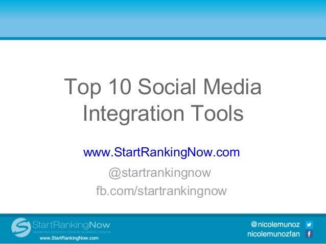 Top 10 Social MediaTop 10Integration Tools       Social Media Integration              Tools      www.StartRankingNow.com ...